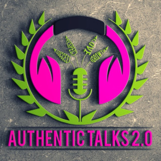Authentic Talks 2.0 Podcast