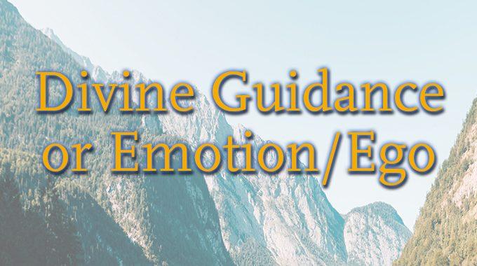 Divine Guidance Or Emotion/Ego