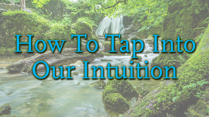 How To Tap Into Our Intuition